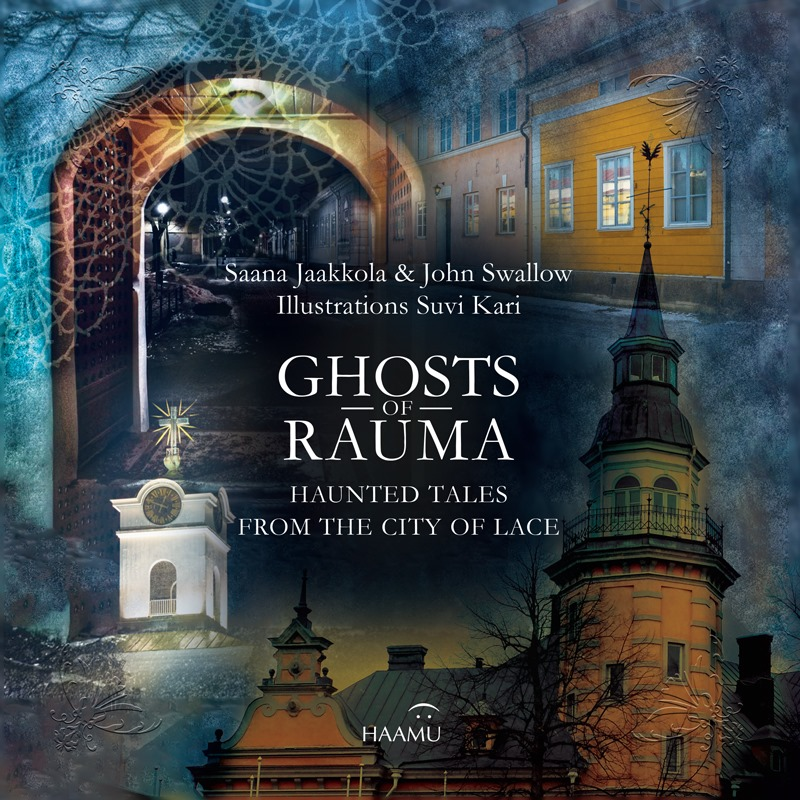 Ghosts of Rauma - Haunted Tales from the City of Lace is a scary travel guide to Rauma, Finland (autumn 2021).